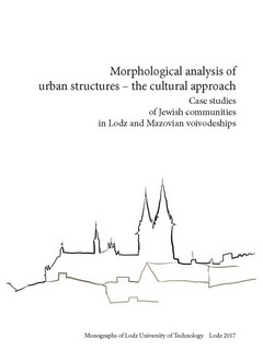Morphological analysis of urban structures – the cultural approach. Case studies of Jewish communities in Lodz and Mazovian voivodeships