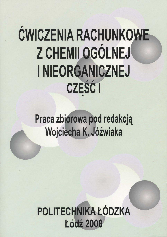 Ćwiczenia rachunkowe z chemii ogólnej i nieorganicznej, Cz. I