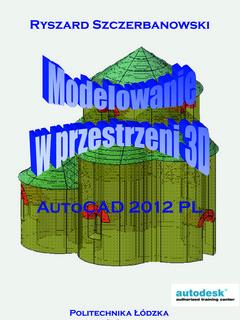 Modelowanie w przestrzeni 3D AutoCAD 2012PL