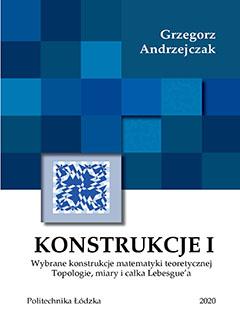 Konstrukcje I. Wybrane konstrukcje matematyki teoretycznej. Topologie, miary i całka Lebesgue'a