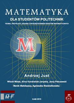 Matematyka dla studentów politechnik. Teoria, przykłady, zadania z wykorzystaniem pakietów matematycznych. Wydanie II popr.