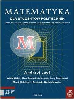 Matematyka dla studentów politechnik. Teoria, przykłady, zadania z wykorzystaniem pakietów matematycznych. Wydanie III (uzup.i popr.)