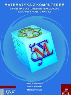 Matematyka z komputerem. Ćwiczenia dla studentów realizowane za pomocą pakietu MAXIMA. Wydanie I