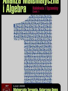 Analiza matematyczna i algebra. Kolokwia i egzaminy. Część I. Wydanie II