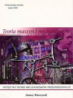 Teoria maszyn i mechanizmów. Wstęp do teorii mechanizmów przestrzennych