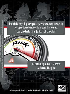 Problemy i perspektywy zarządzania w społeczeństwie ryzyka oraz zagadnienia jakości życia (monografia)
