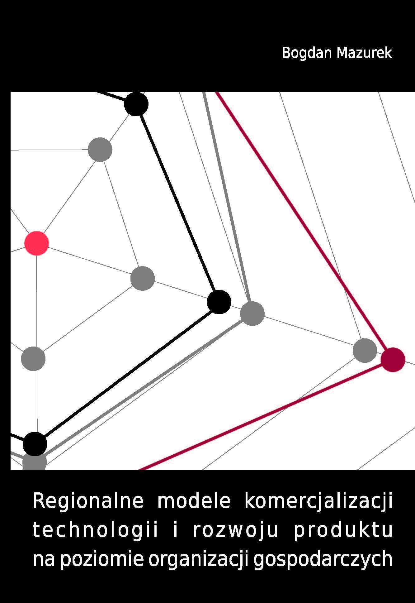 Regionalne modele komercjalizacji technologii i rozwoju produktu na poziomie organizacji gospodarczych