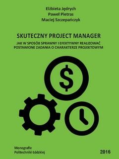 Skuteczny Project Manager. Jak w sposób sprawny i efektywny realizować postawione zadania o charakterze projektowym