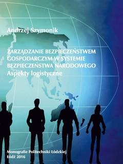 Zarządzanie bezpieczeństwem gospodarczym w systemie bezpieczeństwa narodowego. Aspekty logistyczne